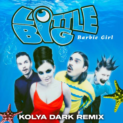 Little Big - Barbie Girl (Kolya Dark Remix) [2021]