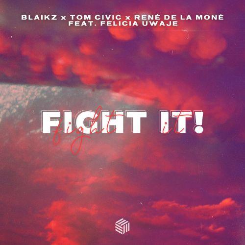 Blaikz, Tom Civic & René De La Moné, Felicia Uwaje - Fight It! (Original; Vip Extended Mix's) [2021]