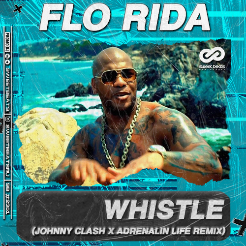 Flo Rida - Whistle (Johnny Clash x Adrenalin Life Remix) [2021]