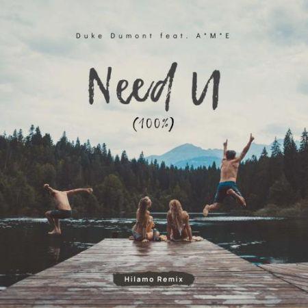Duke Dumont feat. Ame - Need U (100%) (Hilamo Remix) [2021]
